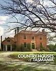 Country Houses of Tasmania: Behind the Closed Doors of Our Finest Private Colonial Estates by Georgia Warner, Alice Bennett (Paperback, 2012)