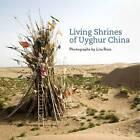 Living Shrines of Uyghur China by Lisa Ross (Hardback, 2013)