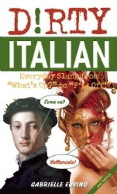 """(Good)-Dirty Italian: Everyday Slang from """"What's Up?"""" to """"F%# Off!"""" (Dirty Ever"""