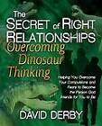 The Secret of Right Relationships: Overcoming Dinosaur Thinking by David Derby (Paperback / softback, 2012)