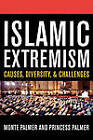 Islamic Extremism: Causes, Diversity, and Challenges by Monte Palmer, Princess Palmer (Hardback, 2007)