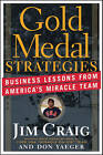 Gold Medal Strategies: Business Lessons from America's Miracle Team by Don Yaeger, Jim Craig (Hardback, 2011)