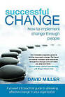 Successful Change: How to Implement Change Through People by David Miller (Paperback, 2011)