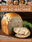 Easy Recipes for the Bread Machine: Get the Best Out of Your Bread Machine with 50 Ideas for All Kinds of Loaves, Shown in 250 Step-by-step Photographs by Jennie Shapter (Paperback, 2013)