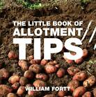 The Little Book of Allotment Tips by William Fortt (Paperback, 2012)