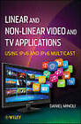 Linear and Non-linear Video and TV Applications: Using IPv6 and IPv6 Multicast by Daniel Minoli (Hardback, 2012)