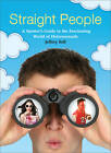 Straight People: A Spotter's Guide to the Fascinating World of Heterosexuals by Jeffery Self (Paperback, 2013)