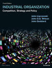 Industrial Organization: Competition, Strategy and Policy by John O. S. Wilson, John Goddard, John Lipczynski (Paperback, 2013)