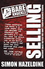 Bare Knuckle Selling: Knockout Sales Tactics They Won't Teach You at Business School by Simon Hazeldine (Paperback, 2011)