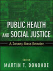 Public Health and Social Justice: A Jossey-Bass Reader by Martin Donohoe (Paperback, 2012)
