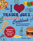 The I Love Trader Joe's College Cookbook: 150 Cheap and Easy Gourmet Recipes by Andrea Lynn (Paperback, 2011)