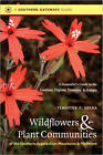 Wildflowers and Plant Communities of the Southern Appalachian Mountains and Piedmont: A Naturalist's Guide to the Carolinas, Virginia, Tennessee and Georgia by Timothy P. Spira (Paperback, 2011)