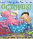 Good Thing You're Not an Octopus by Julie Markes, Maggie Smith (Paperback, 2006)