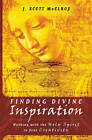 Finding Divine Inspiration: Working with the Holy Spirit in Your Creativity by J. Scott McElroy (Paperback)