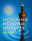Dowsing Beyond Duality: Access Your Power to Create Positive Change by David Ian Cowan, Erina Cowan (Paperback, 2012)