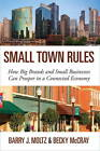 The Small Town Rules: How Big Brands and Small Businesses Can Prosper in a Connected Economy by Barry J. Moltz, Becky McCray (Hardback, 2012)