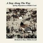A Stop Along The Way: Spring Migration at Middle Creek by Richard & Mary (Mikki) Sewalt (Paperback, 2012)