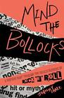 Mind the Bollocks: A Riotous Rant Through the Ridiculousness of Rock'n'roll by Johnny Sharp (Paperback, 2012)