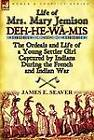 Life of Mrs. Mary Jemison: Deh-He-W -MIS-The Ordeals and Life of a Young Settler Girl Captured by Indians During the French and Indian War by James E Seaver (Hardback, 2011)