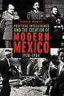 Political Intelligence and the Creation of Modern Mexico, 1938-1954 by Aaron W. Navarro (Paperback, 2010)