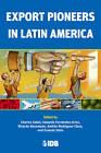 Export Pioneers in Latin America by Charles Sabel, Eduardo Fernandez-Arias, Ricardo Hausmann, Andres Rodriguez-Clare, Ernesto Stein (Paperback, 2012)