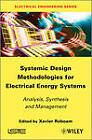 Systemic Design Methodologies for Electrical Energy Systems: Analysis, Synthesis and Management by ISTE Ltd and John Wiley & Sons Inc (Hardback, 2012)