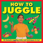 How to Juggle: 25 Fantastic Juggling Tricks and Techniques to Try! by Nick Huckleberry Beak (Hardback, 2013)