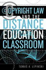 Copyright Law and the Distance Education Classroom by Tomas A. Lipinski (Paperback, 2004)