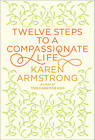 Twelve Steps to a Compassionate Life by Karen Armstrong (Hardback, 2010)