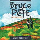 Bruce and Pete Get Healthy by Kelly Allanson (Paperback / softback, 2011)