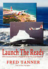 Launch the Ready: DNA American Patriot: A Proud Life in the U.S. Coast Guard by Fred Tanner (Hardback, 2010)