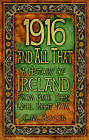 1916 and All That: A History of Ireland from Back Then Until Right Now by Ciara Boylan (Paperback, 2012)