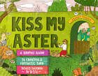 Kiss My Aster: A Graphic Guide to Creating a Fantastic Yard Totally Tailored to You by Amanda Thomsen (Paperback, 2013)