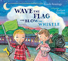 Wave the Flag and Blow the Whistle by Ronda Armitage (Paperback, 2012)