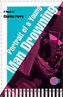 Portrait of a Young Man Drowning: A Novel by Charles Perry (Paperback, 1996)