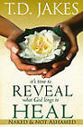 It's Time to Reveal What God Longs to Heal: Naked and Not Ashamed by T. D. Jakes (Paperback, 2009)