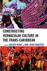 Constructing Vernacular Culture in the Trans-Caribbean by Lexington Books (Paperback, 2007)