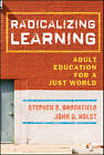 Radicalizing Learning: Adult Education for a Just World by John D. Holst, Stephen D. Brookfield (Hardback, 2010)
