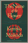 The Name of the Flower: Stories by Kuniko Mukoda (Paperback, 1994)