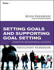 Setting Goals and Supporting Goal Setting Participant Workbook: Creating Remarkable Leaders by Kevin Eikenberry (Paperback, 2010)