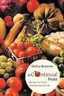 A Continual Feast: Recipes for Food, Inspiratation for Life by Debra Brawner (Paperback, 2012)