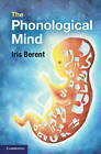 The Phonological Mind by Iris Berent (Hardback, 2013)