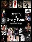 Beauty In Every Form by Richard Savage (Paperback, 2013)