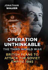 Operation Unthinkable: The Third World War: British Plans to Attack the Soviet Empire 1945 by Jonathan Walker (Hardback, 2013)