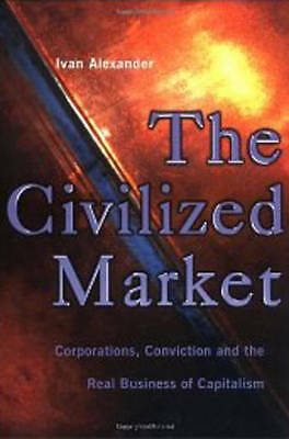 Civilised Market: Corporations, Conviction and the Real Business of Capitalism,