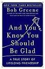 And You Know You Should Be Glad by Bob Greene (Paperback / softback, 2007)