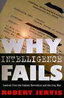 Why Intelligence Fails: Lessons from the Iranian Revolution and the Iraq War by Robert Jervis (Hardback, 2010)