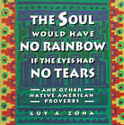 The Soul Would Have No Rainbow: And Other Native American Proverbs by Zona (Paperback, 1994)