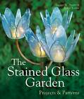The Stained Glass Garden: Projects and Patterns by George Shannon, Pat Torlen (Hardback, 2006)