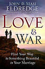 Love & War  : Find Your Way to Something Beautiful in Your Marriage by Staci Eldredge, John Eldredge (Paperback / softback, 2011)